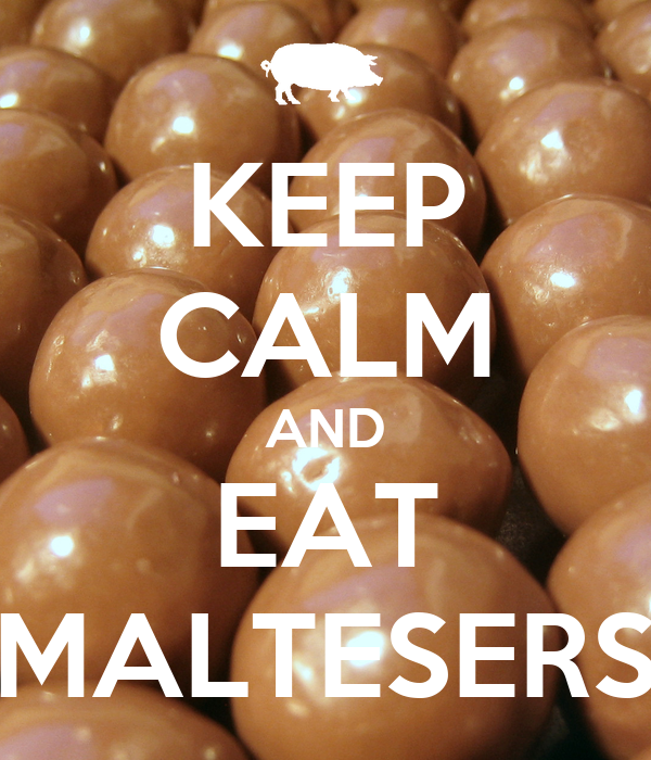 KEEP CALM AND EAT MALTESERS