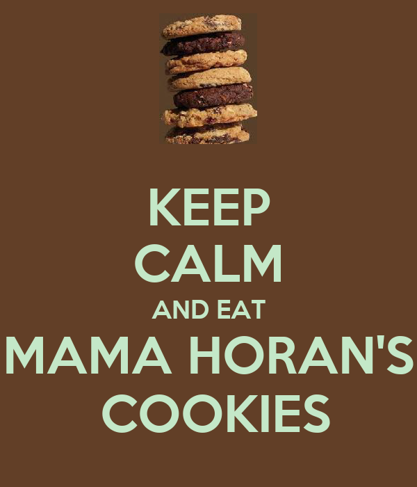 KEEP CALM AND EAT MAMA HORAN'S  COOKIES