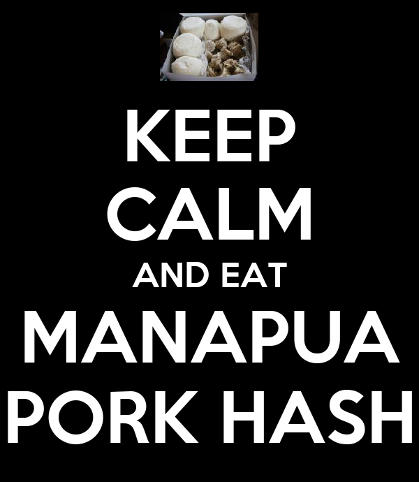 KEEP CALM AND EAT MANAPUA PORK HASH