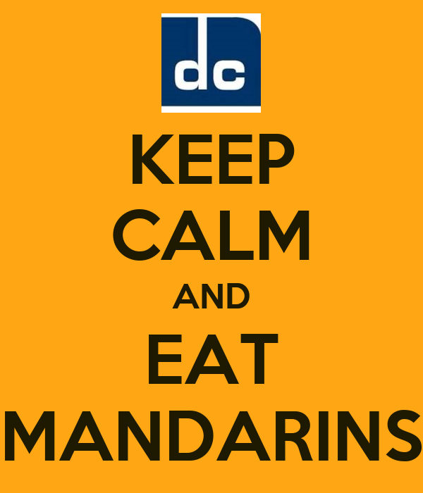 KEEP CALM AND EAT MANDARINS