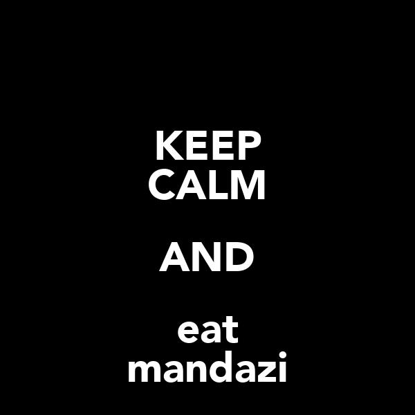KEEP CALM AND eat mandazi