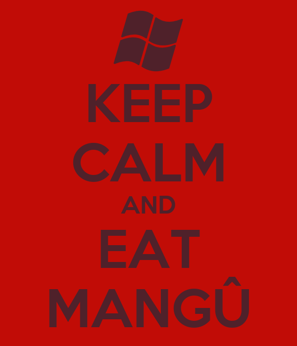 KEEP CALM AND EAT MANGÛ