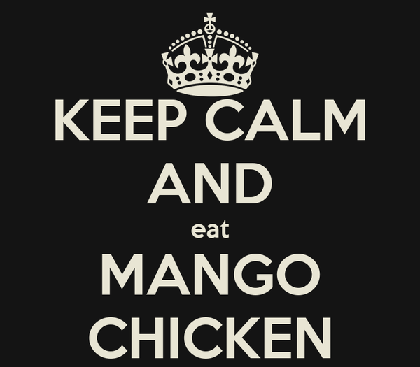KEEP CALM AND eat MANGO CHICKEN