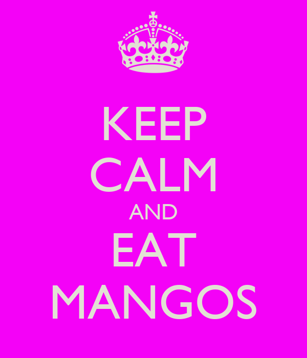 KEEP CALM AND EAT MANGOS