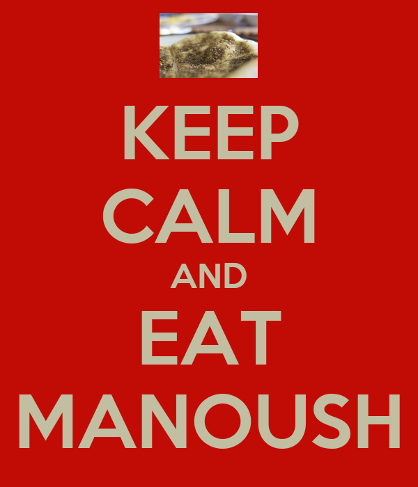 KEEP CALM AND EAT MANOUSH