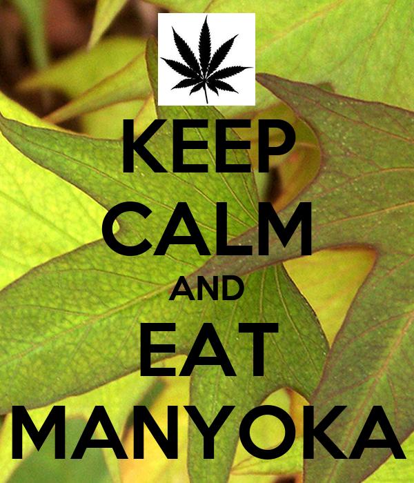KEEP CALM AND EAT MANYOKA