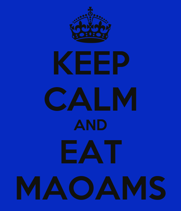 KEEP CALM AND EAT MAOAMS