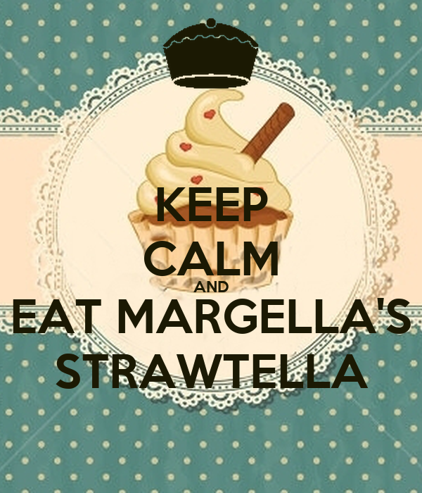 KEEP CALM AND EAT MARGELLA'S STRAWTELLA