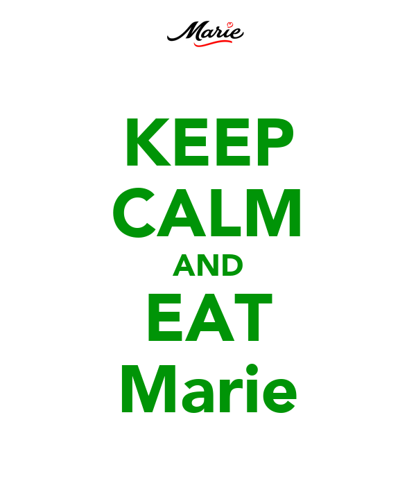 KEEP CALM AND EAT Marie
