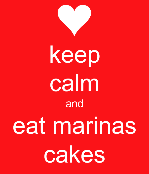 keep calm and eat marinas cakes