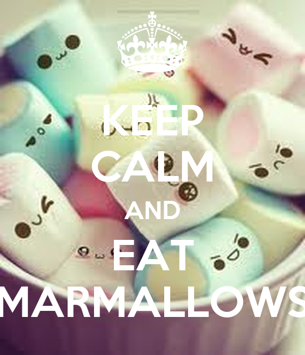 KEEP CALM AND EAT MARMALLOWS
