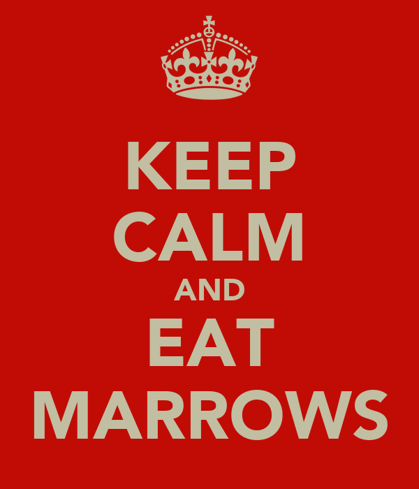 KEEP CALM AND EAT MARROWS