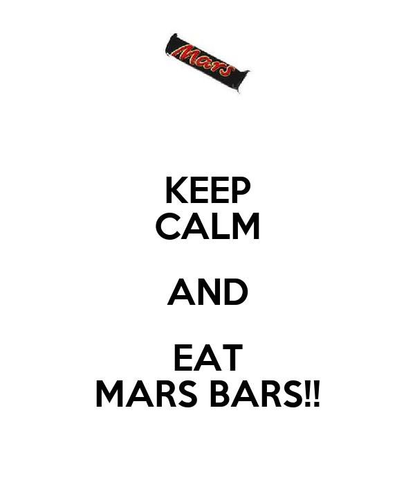 KEEP CALM AND EAT MARS BARS!!
