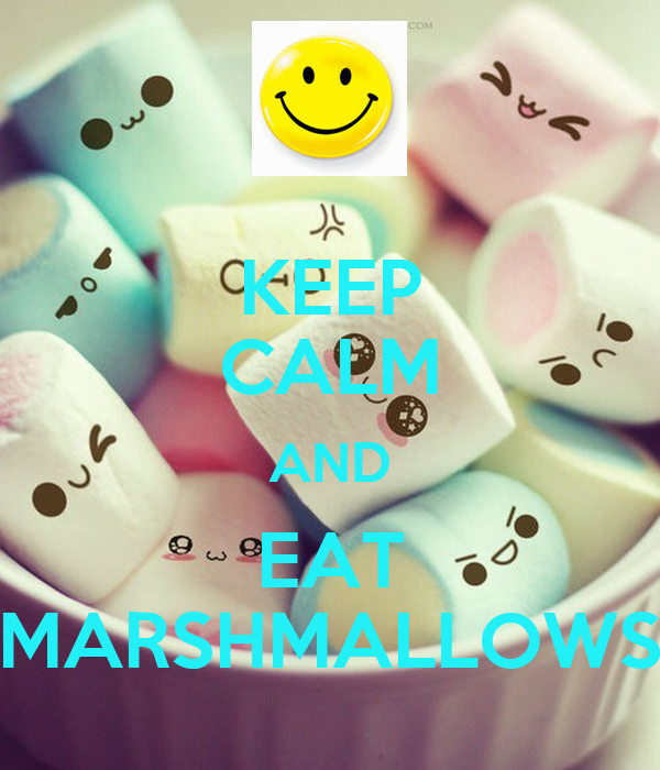 KEEP CALM AND EAT MARSHMALLOWS
