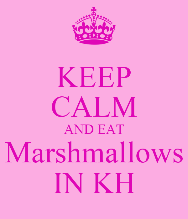 KEEP CALM AND EAT Marshmallows IN KH
