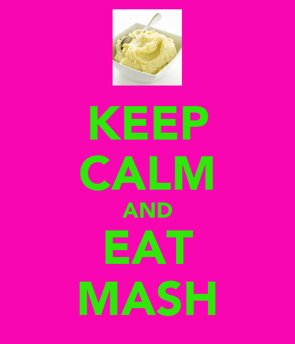 KEEP CALM AND EAT MASH