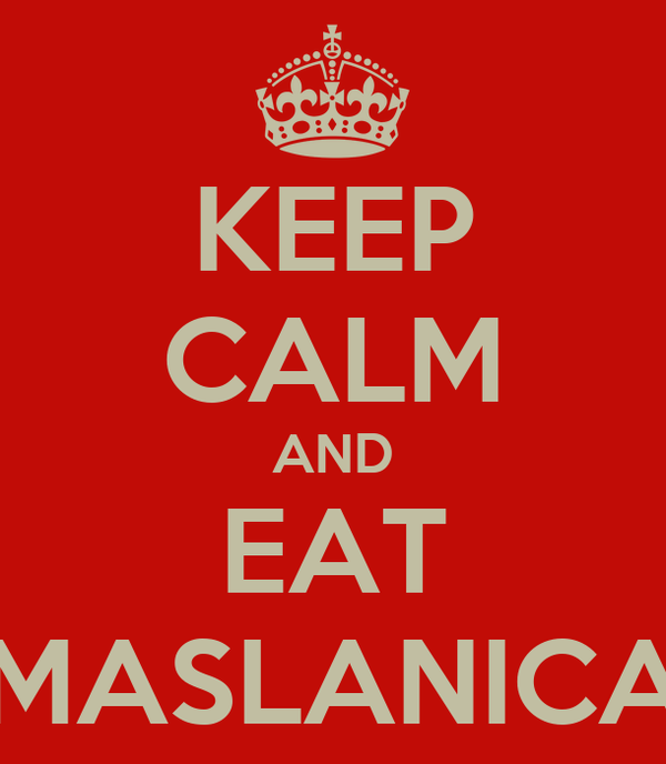 KEEP CALM AND EAT MASLANICA