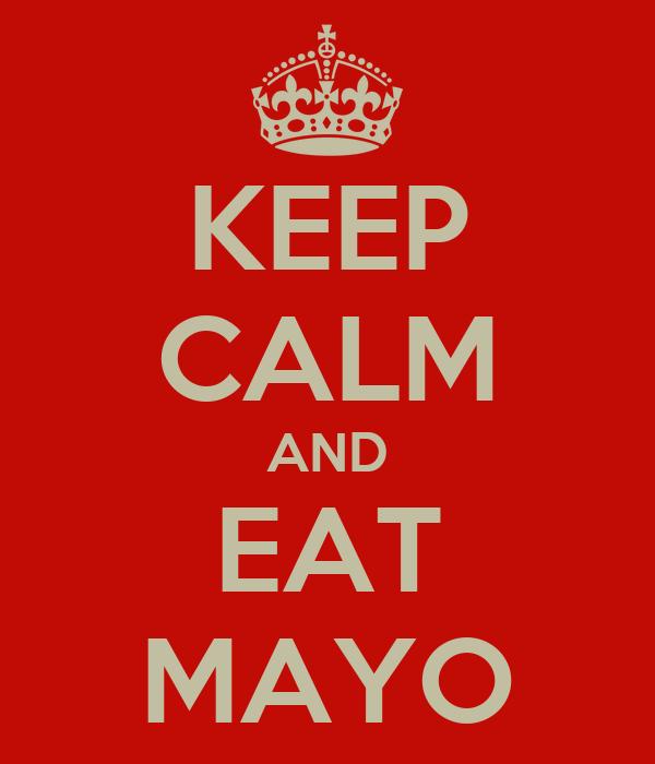 KEEP CALM AND EAT MAYO
