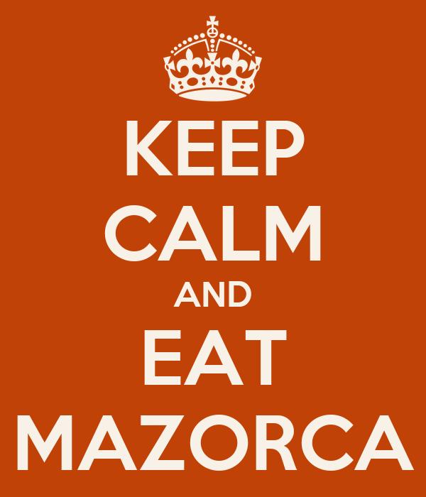 KEEP CALM AND EAT MAZORCA