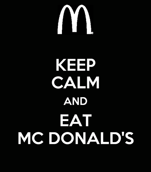 KEEP CALM AND EAT MC DONALD'S