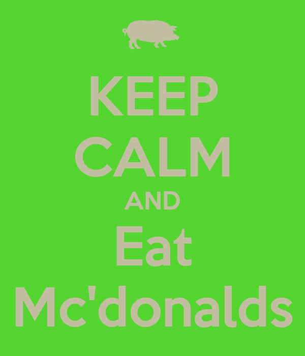 KEEP CALM AND Eat Mc'donalds