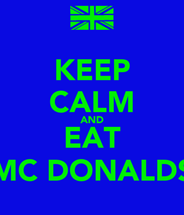 KEEP CALM AND EAT MC DONALDS