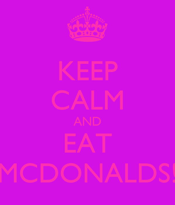 KEEP CALM AND EAT MCDONALDS!