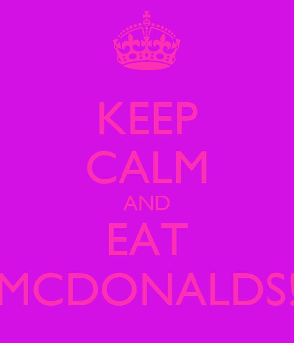 KEEP CALM AND EAT MCDONALDS!