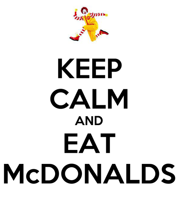 KEEP CALM AND EAT McDONALDS