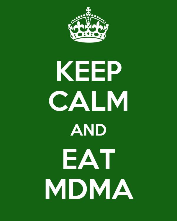 KEEP CALM AND EAT MDMA