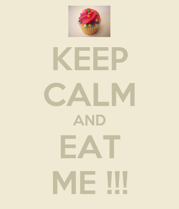 KEEP CALM AND EAT ME !!!