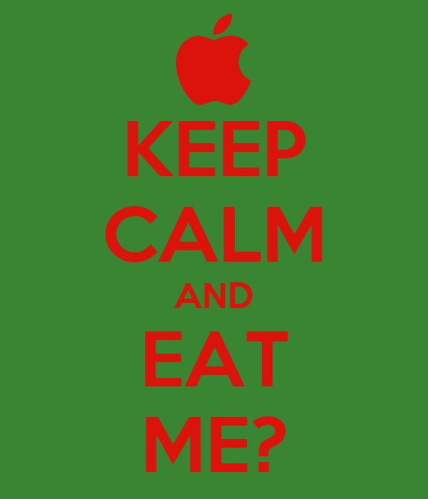 KEEP CALM AND EAT ME?