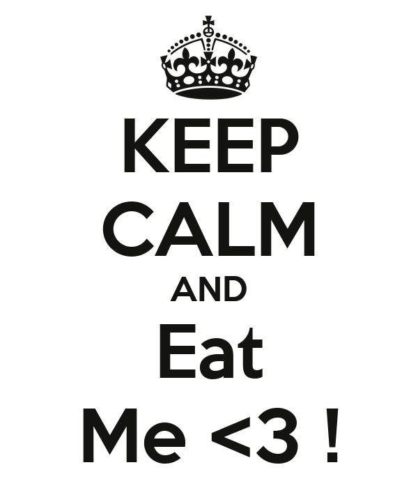 KEEP CALM AND Eat Me <3 !