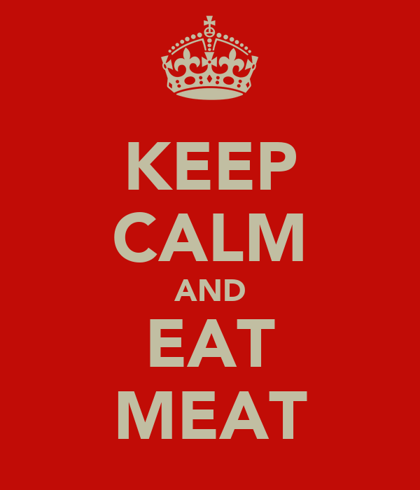 KEEP CALM AND EAT MEAT