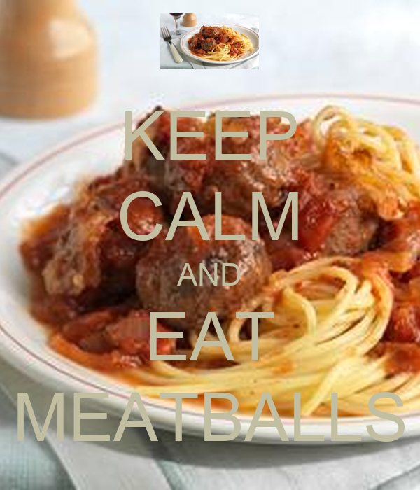 KEEP CALM AND EAT MEATBALLS