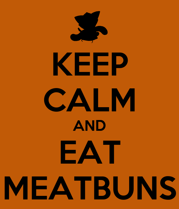 KEEP CALM AND EAT MEATBUNS