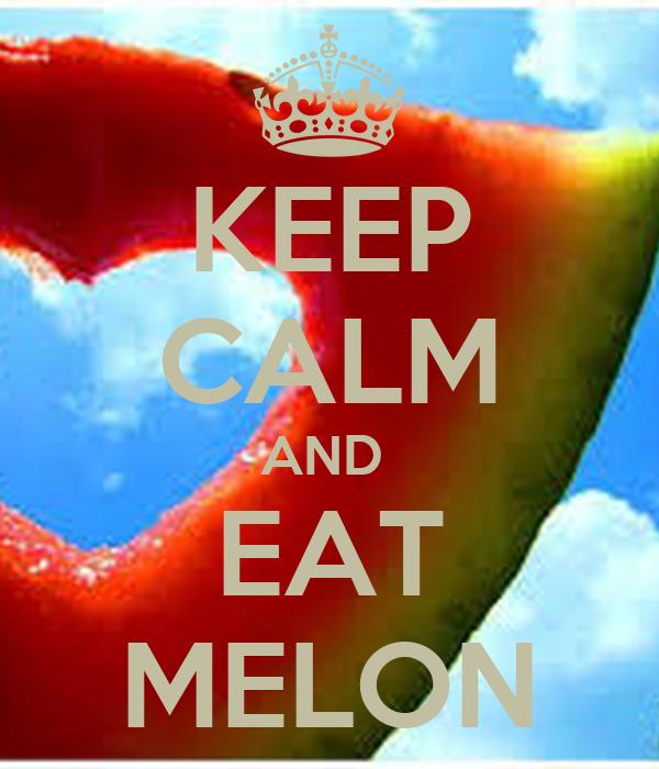 KEEP CALM AND  EAT MELON