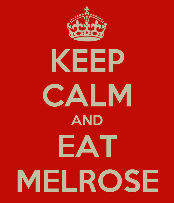 KEEP CALM AND EAT MELROSE