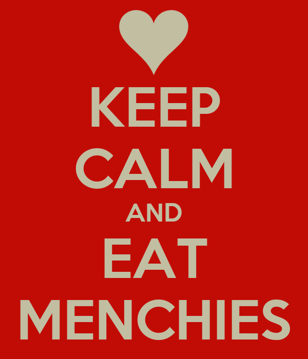 KEEP CALM AND EAT MENCHIES