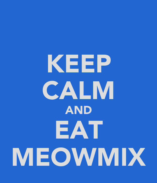 KEEP CALM AND EAT MEOWMIX