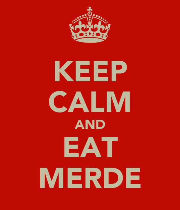 KEEP CALM AND EAT MERDE