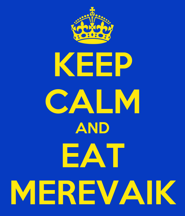 KEEP CALM AND EAT MEREVAIK