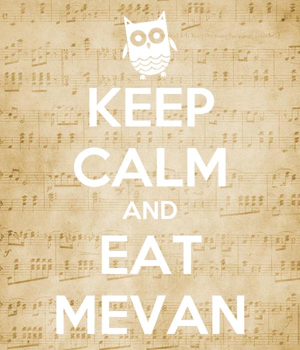 KEEP CALM AND EAT MEVAN