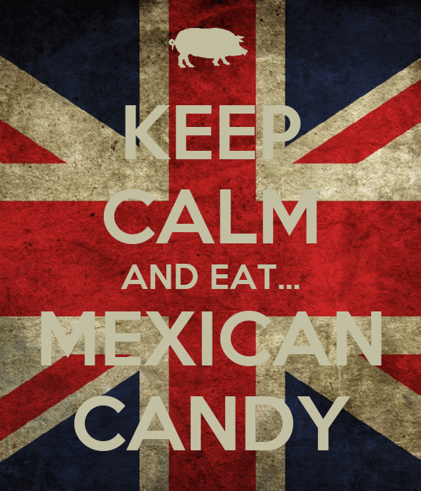 KEEP CALM AND EAT... MEXICAN CANDY