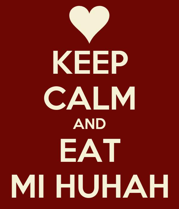 KEEP CALM AND EAT MI HUHAH