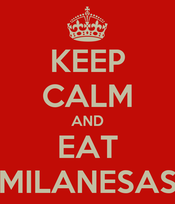 KEEP CALM AND EAT MILANESAS