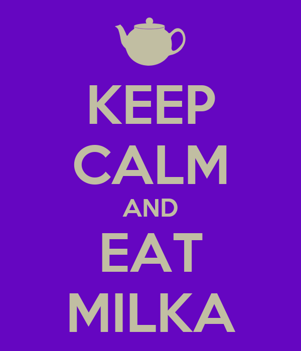 KEEP CALM AND EAT MILKA