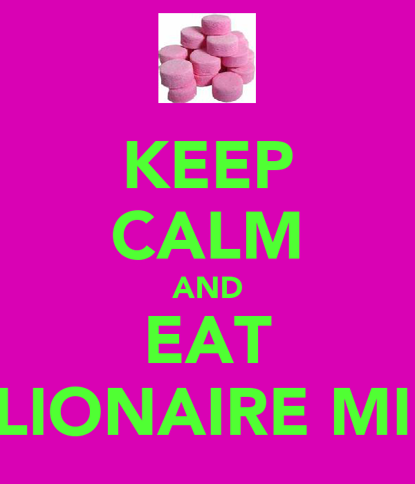 KEEP CALM AND EAT MILLIONAIRE MINTS