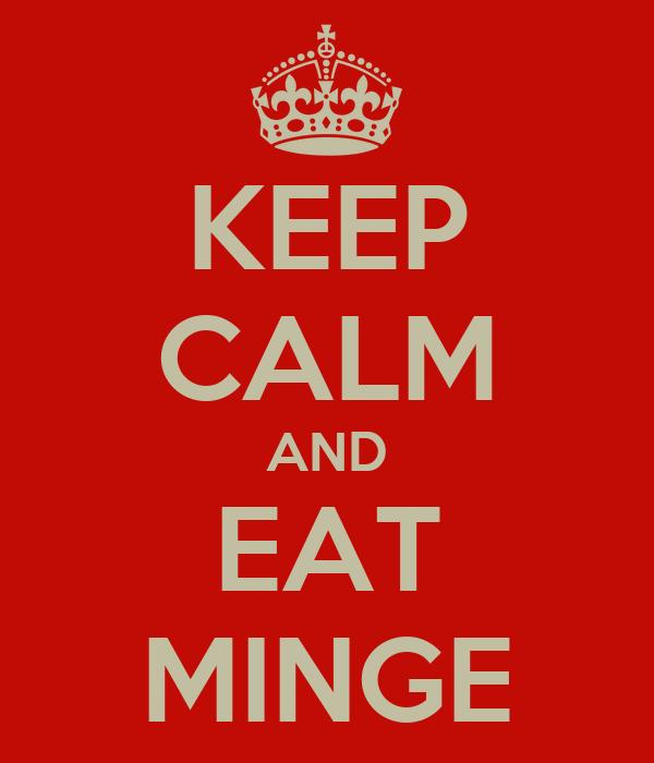 KEEP CALM AND EAT MINGE