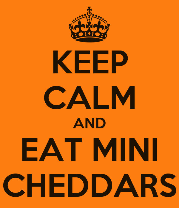 KEEP CALM AND EAT MINI CHEDDARS